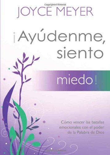 ¡Ayúdenme, siento miedo!: Cómo vencer las batallas emocionales con el poder de la Palabra de Dios (Ayudenme, Siento) (Spanish Edition) (161638526X) by Joyce Meyer
