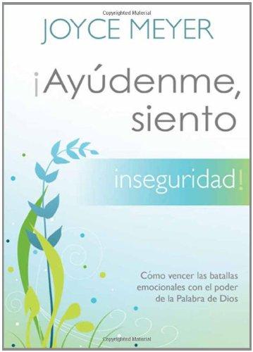 9781616385309: ¡Ayúdenme, siento inseguridad!: Cómo vencer las batallas emocionales con el poder de la Palabra de Dios (Ayudenme, Siento) (Spanish Edition)