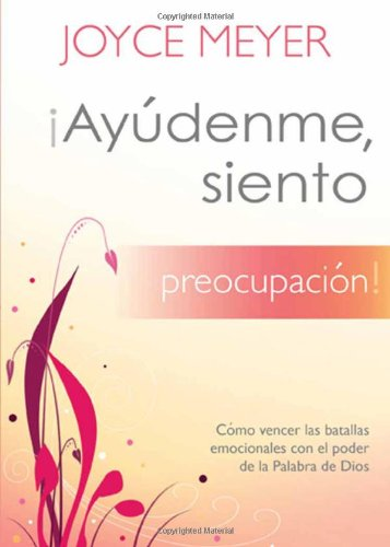 Ayudenme, siento preocupacion! (Spanish Edition) (1616385324) by Joyce Meyer