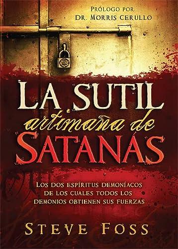 9781616385385: La Sutil Artimaña de Satanás: Los dos espíritus demoníacos de los cuales todos los demonios obtienen su fuerza. (Spanish Edition)