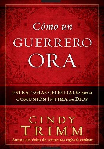 9781616385422: Como Un Guerrero Ora: Estrategias Celestiales Para La Comunion Intima Con Dios = The Prayer Warrior's Way