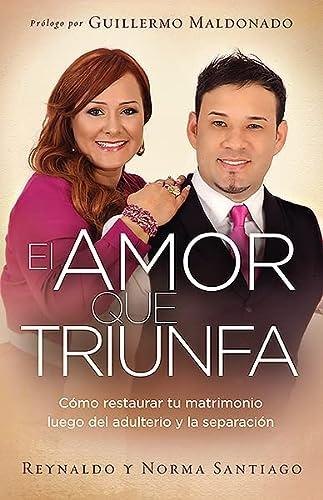 El Amor Que Triunfa Como Restaurar Tu Matrimonio Luego del Adulterio y La Separacion: Santiago, ...