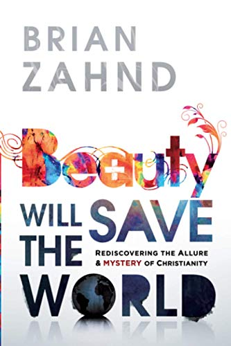 9781616385859: Beauty Will Save the World: Rediscovering the Allure and Mystery of Christianity