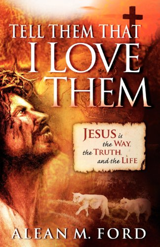 9781616385958: Tell Them That I Love Them: Jesus Is the Way, the Truth and the Life!