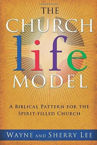 The Church Life Model : A Biblical: Wayne Lee; Sherry