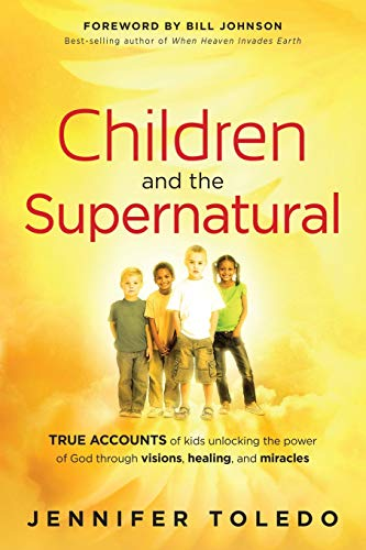 9781616386061: Children and the Supernatural: True Accounts of Kids Unlocking the Power of God through Visions, Healing, and Miracles