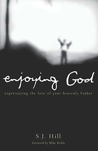 Enjoying God: Experiencing the Love of Your Heavenly Father: Hill, S.
