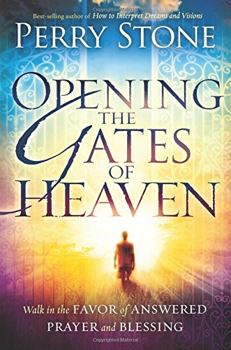 9781616386535: Opening the Gates of Heaven: Walk in the Favor of Answered Prayer and Blessing
