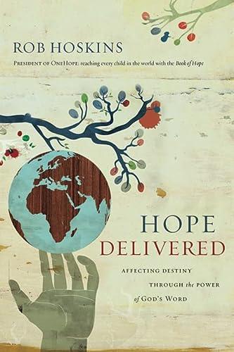 Hope Delivered: Affecting Destiny Through the Power: Hoskins, Rob
