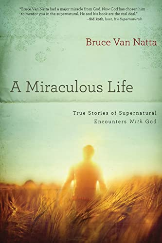 9781616386795: A Miraculous Life: True Stories of Supernatural Encounters with God
