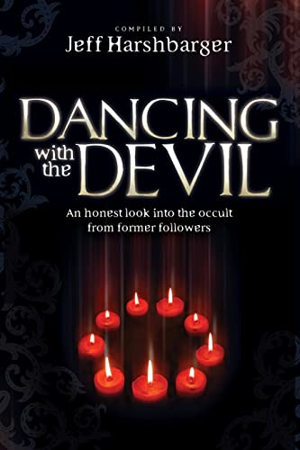 Dancing With the Devil: An Honest Look Into the Occult from Former Followers: Jeff Harshbarger