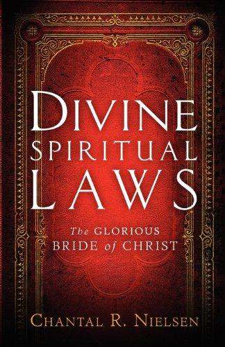 Divine Spiritual Laws: The Glorious Bride of Christ: Chantal R. Nielsen
