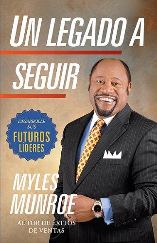Un Legado A Seguir (Paperback): Dr Myles Munroe
