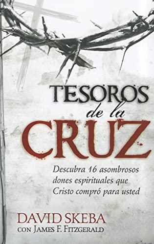9781616387600: Tesoros de la Cruz: Descubra 16 asombrosos dones espirituales que Cristo compro para usted (Spanish Edition)