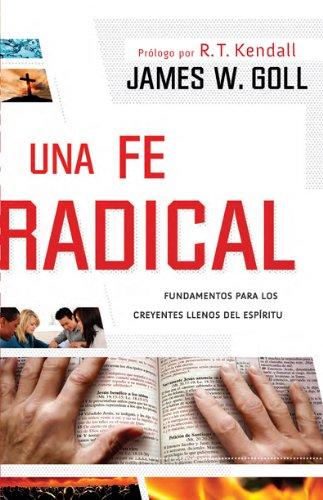 9781616387624: Una fe radical: Lo esencial para los creyentes llenos del Espíritu (Spanish Edition)