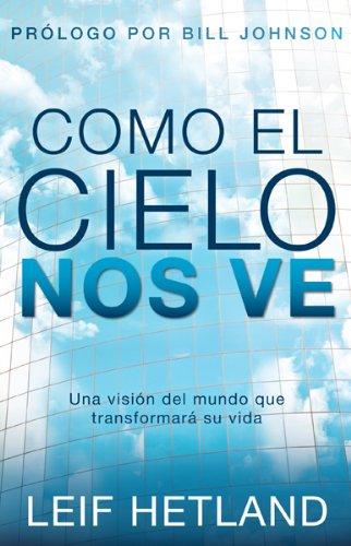 9781616387891: Como el cielo nos ve: Una visión del mundo que transformará su vida (Spanish Edition)