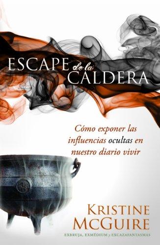 9781616388003: Escape de la caldera: Cómo exponer las influencias ocultas en nuestro diario vivir (Spanish Edition)