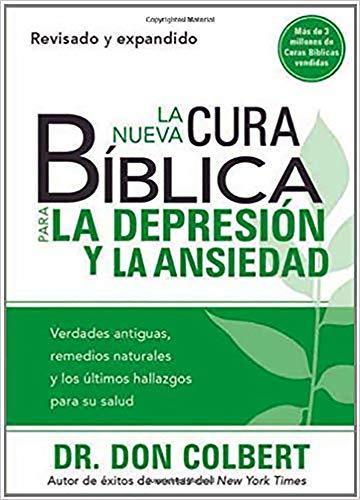 9781616388133: La Nueva Cura Bíblica Para la Depresión y Ansiedad: Verdades antiguas, remedios naturales y los últimos hallazgos para su salud (Cura Biblica / Bible Cure) (Spanish Edition)