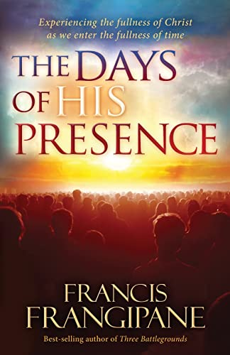 9781616388324: The Days of His Presence: Experiencing the Fullness of Christ as We Enter the Fullness of Time