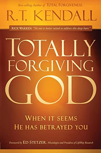 Totally Forgiving God: When It Seems He Has Betrayed You: Kendall, R. T.