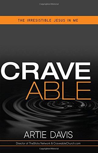 Craveable: The Irresistible Jesus in Me: Artie Davis