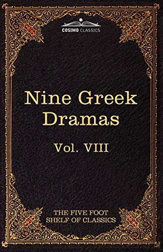 9781616400477: Nine Greek Dramas by Aeschylus, Sophocles, Euripides, and Aristophanes: The Five Foot Shelf of Classics, Vol. VIII (in 51 Volumes)