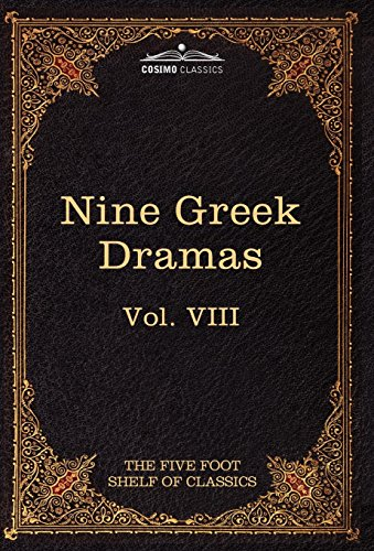 9781616400484: Nine Greek Dramas by Aeschylus, Sophocles, Euripides, and Aristophanes: The Five Foot Shelf of Classics, Vol. VIII (in 51 Volumes)