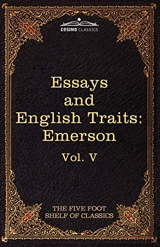 Essays and English Traits by Ralph Waldo Emerson: The Five Foot Shelf of Classics, Vol. V (in 51 ...