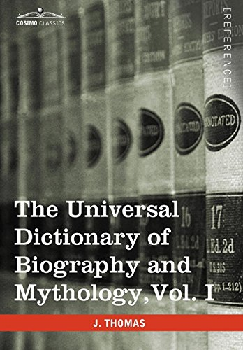 9781616400699: The Universal Dictionary of Biography and Mythology, Vol. I (in Four Volumes): A-Clu