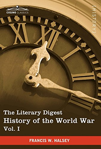The Literary Digest History of the World War, Vol. I (in Ten Volumes, Illustrated): Compiled from ...