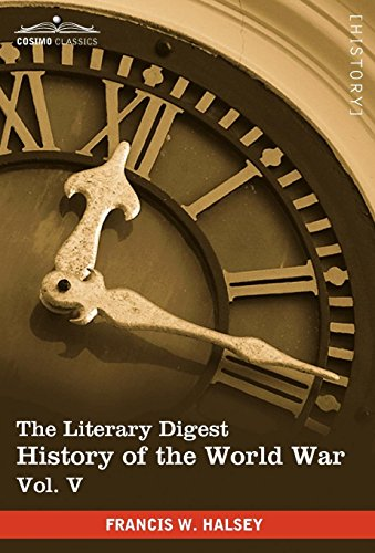 The Literary Digest History of the World War, Vol. V (in Ten Volumes, Illustrated): Compiled from ...