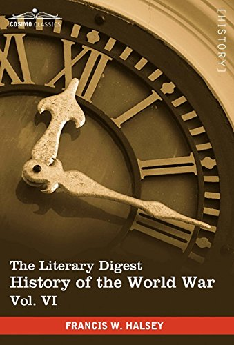 The Literary Digest History of the World War, Vol. VI (in Ten Volumes, Illustrated): Compiled from ...