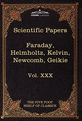Scientific Papers: Physics, Chemistry, Astronomy, Geology: The Five Foot Shelf of Classics, Vol. ...