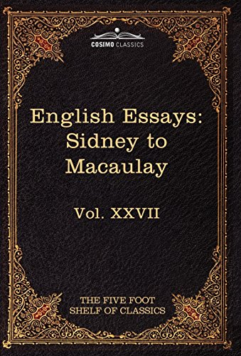 English Essays: From Sir Philip Sidney to Macaulay: The Five Foot Shelf of Classics, Vol. XXVII (in...