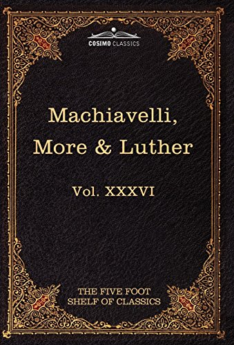 9781616401184: Machiavelli, More & Luther: The Five Foot Shelf of Classics, Vol. XXXVI (in 51 Volumes): 36