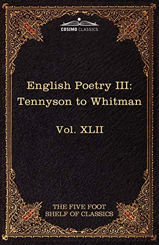 English Poetry III: Tennyson to Whitman: The Five Foot Shelf of Classics, Vol. XLII (in 51 Volumes) (9781616401597) by Lord Tennyson, Alfred; Whitman, Walt