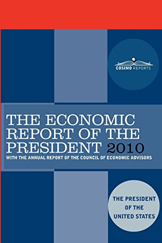 The Economic Report of the President 2010: With the Annual Report of the Council of Economic ...