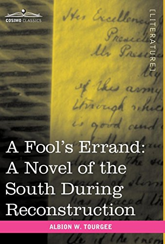 A Fools Errand: A Novel of the South During Reconstruction: Albion W. Tourgee