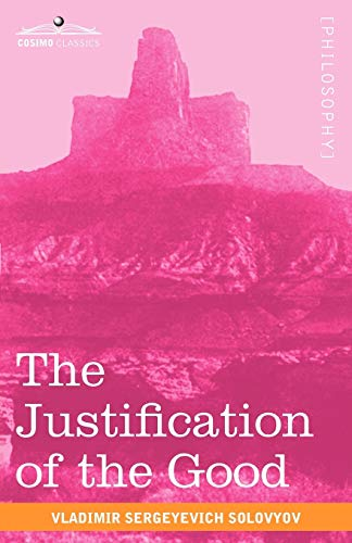 9781616402815: The Justification of the Good: An Essay on Moral Philosophy