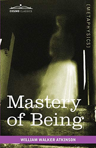 9781616403553: Mastery of Being: A Study of the Ultimate Principle of Reality & the Practical Application Thereof