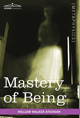 9781616403560: Mastery of Being: A Study of the Ultimate Principle of Reality & the Practical Application Thereof