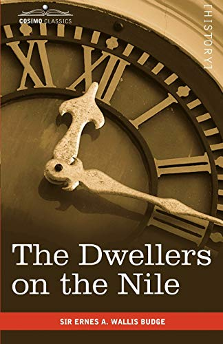 The Dwellers on the Nile Chapters on the Life, Literature, History and Customs of the Ancient ...