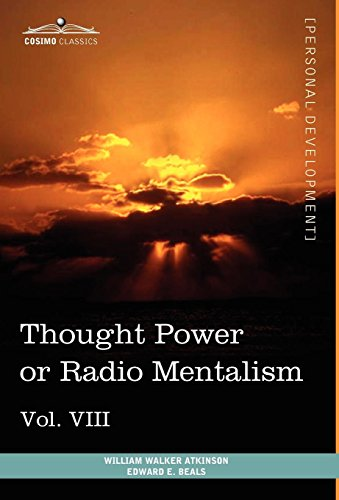Personal Power Books (in 12 Volumes), Vol. VIII: Thought Power or Radio Mentalism: William Walker ...