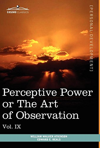 Personal Power Books (in 12 Volumes), Vol. IX: Perceptive Power or the Art of Observation: William ...