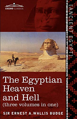 9781616404710: The Egyptian Heaven and Hell (Three Volumes in One): The Book of the Am-Tuat; The Book of Gates; And the Egyptian Heaven and Hell