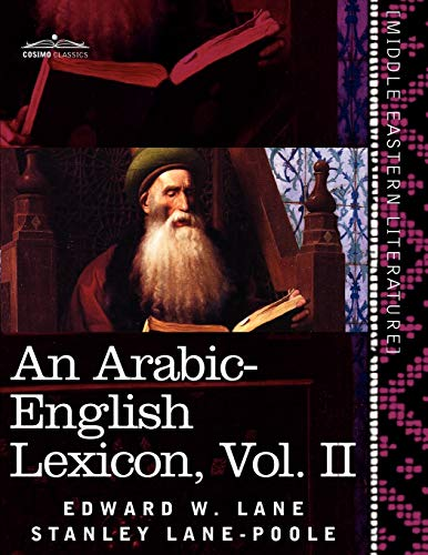 9781616404840: An Arabic-English Lexicon (in Eight Volumes), Vol. II: Derived from the Best and the Most Copious Eastern Sources: 2