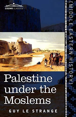 Palestine Under the Moslems: A Description of Syria and the Holy Land from A.D. 650 to 1500: Guy Le...