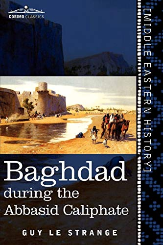 9781616405328: Baghdad: During the Abbasid Caliphate (Cosimo Classics)