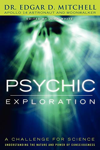 9781616405472: Psychic Exploration: A Challenge for Science, Understanding the Nature and Power of Consciousness