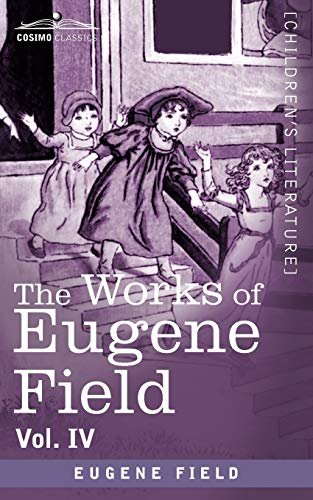 The Works of Eugene Field Vol. IV: Poems of Childhood (9781616406554) by Eugene Field